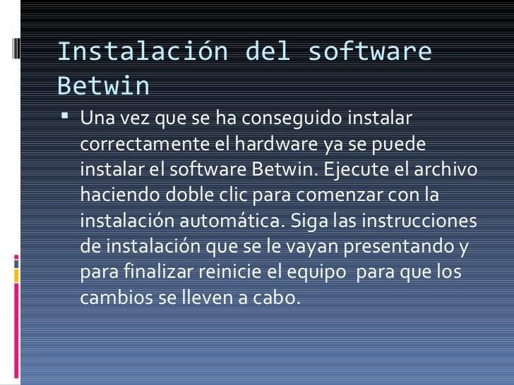 Instalación del software Betwin <ul><li>Una vez que se ha conseguido instalar correctamente el hardware ya se puede instal...