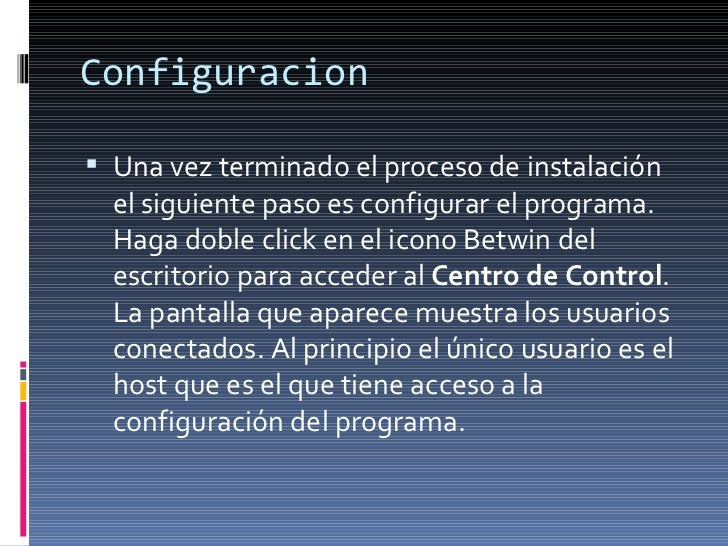 Configuracion <ul><li>Una vez terminado el proceso de instalación el siguiente paso es configurar el programa. Haga doble ...