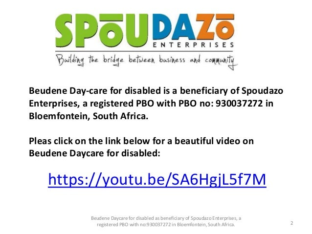 Beudene Day-care for disabled as a beneficiary of Spoudazo Enterprises, a public benefit organisation with PBO 930037272 in Bloemfontein, South Africa. Slide 2