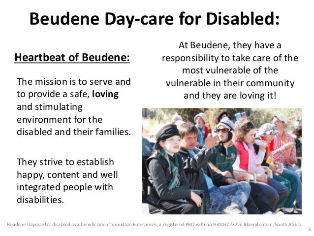 Beudene Day-care for disabled as a beneficiary of Spoudazo Enterprises, a public benefit organisation with PBO 930037272 in Bloemfontein, South Africa. Slide 3