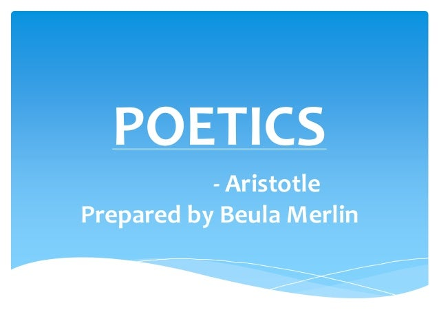 POETICS - Aristotle Prepared by Beula Merlin
