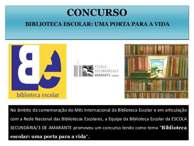 CONCURSO BIBLIOTECA ESCOLAR: UMA PORTA PARA A VIDA  No âmbito da comemoração do Mês Internacional da Biblioteca Escolar e ...