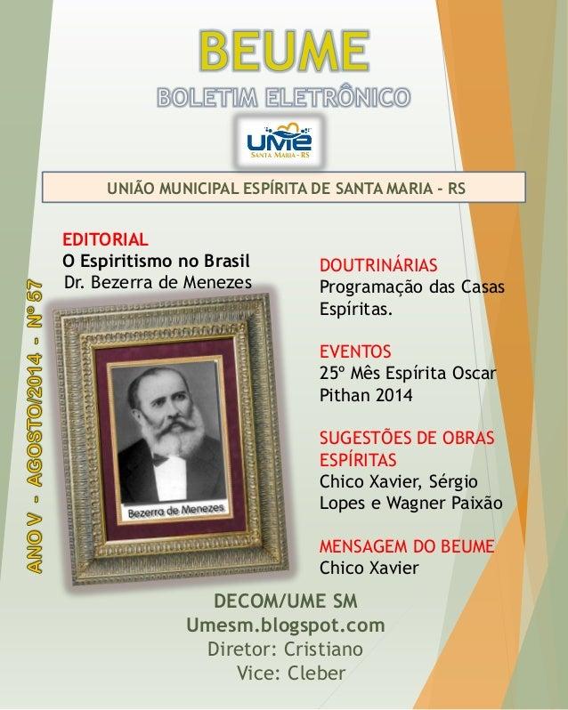 UNIÃO MUNICIPAL ESPÍRITA DE SANTA MARIA - RS  DECOM/UME SM  Umesm.blogspot.com  Diretor: Cristiano  Vice: Cleber  EDITORIA...