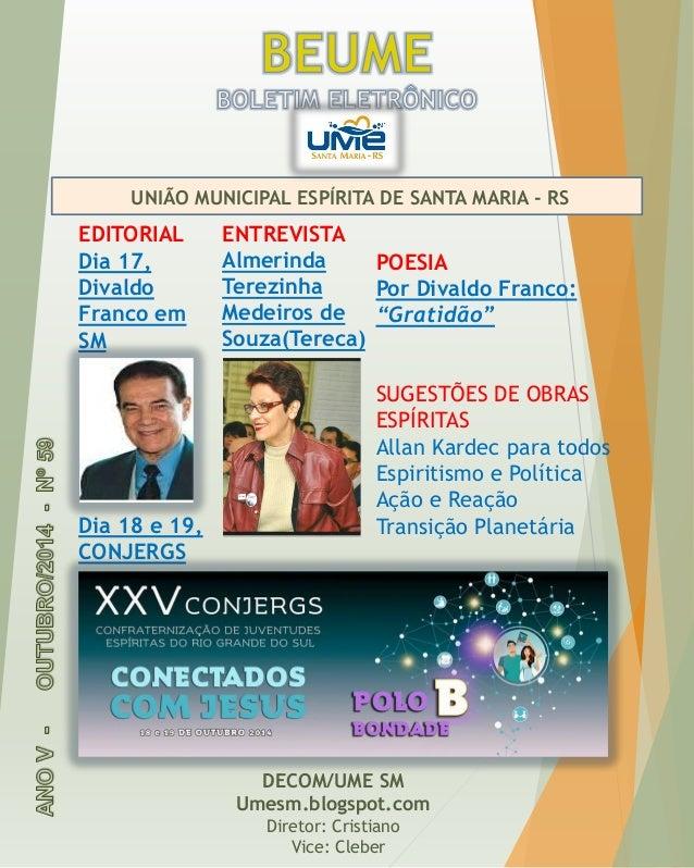 UNIÃO MUNICIPAL ESPÍRITA DE SANTA MARIA -RS  DECOM/UME SM  Umesm.blogspot.com  Diretor: Cristiano  Vice: Cleber  EDITORIAL...