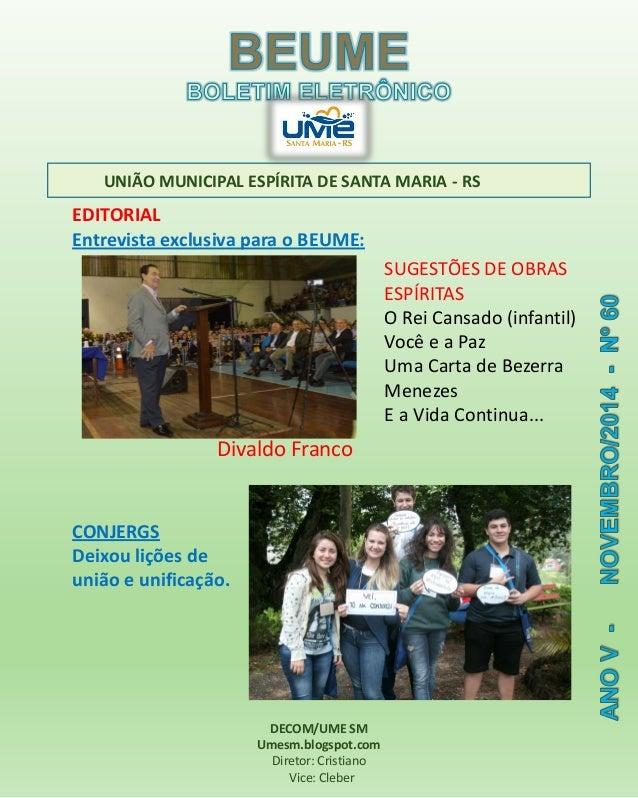 UNIÃO MUNICIPAL ESPÍRITA DE SANTA MARIA -RS  DECOM/UME SM  Umesm.blogspot.com  Diretor: Cristiano  Vice: CleberEDITORIALEn...