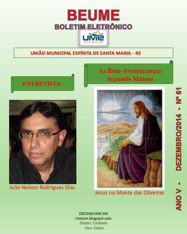 UNIÃO MUNICIPAL ESPÍRITA DE SANTA MARIA -RS  DECOM/UME SM  Umesm.blogspot.com  Diretor: Cristiano  Vice: CleberAs Bem-Aven...