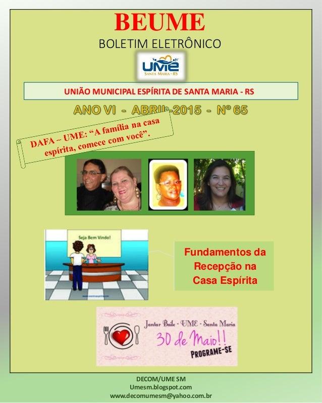 BEUME BOLETIM ELETRÔNICO UNIÃO MUNICIPAL ESPÍRITA DE SANTA MARIA - RS DECOM/UME SM Umesm.blogspot.com www.decomumesm@yahoo...