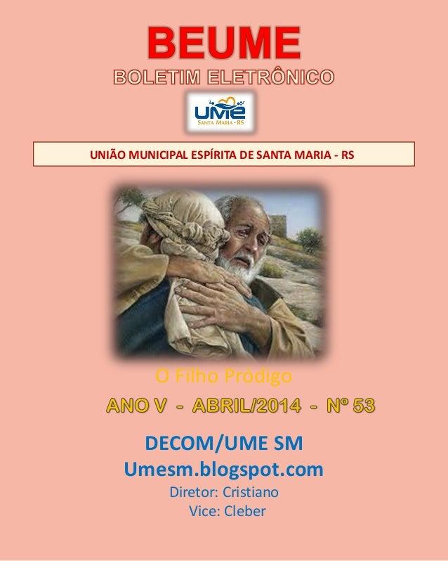 UNIÃO MUNICIPAL ESPÍRITA DE SANTA MARIA - RS DECOM/UME SM Umesm.blogspot.com Diretor: Cristiano Vice: Cleber O Filho Pródi...