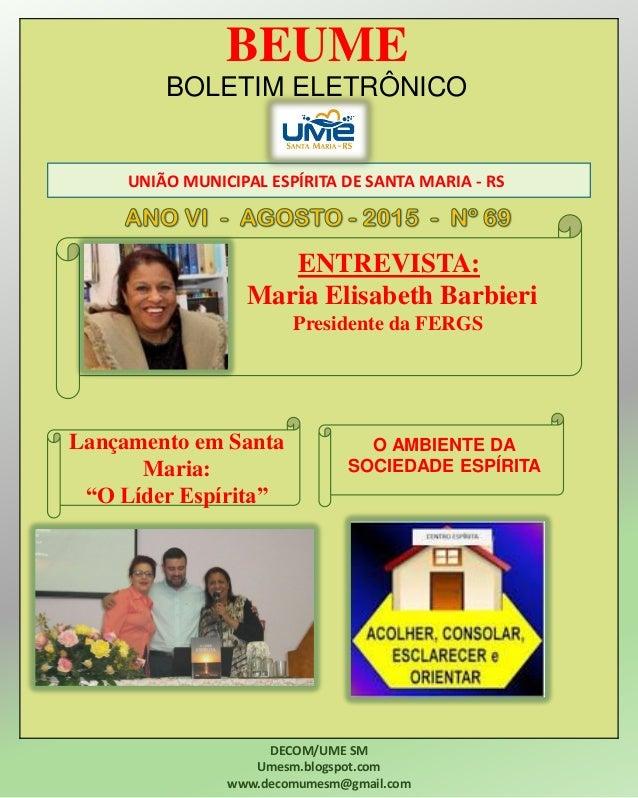 BEUME BOLETIM ELETRÔNICO UNIÃO MUNICIPAL ESPÍRITA DE SANTA MARIA - RS DECOM/UME SM Umesm.blogspot.com www.decomumesm@gmail...