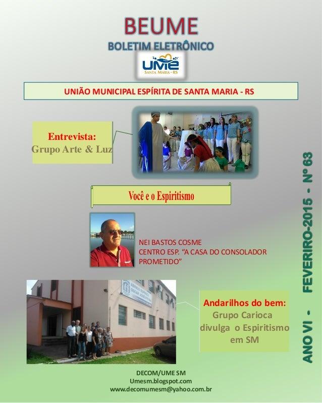 UNIÃO MUNICIPAL ESPÍRITA DE SANTA MARIA - RS DECOM/UME SM Umesm.blogspot.com www.decomumesm@yahoo.com.br Andarilhos do bem...