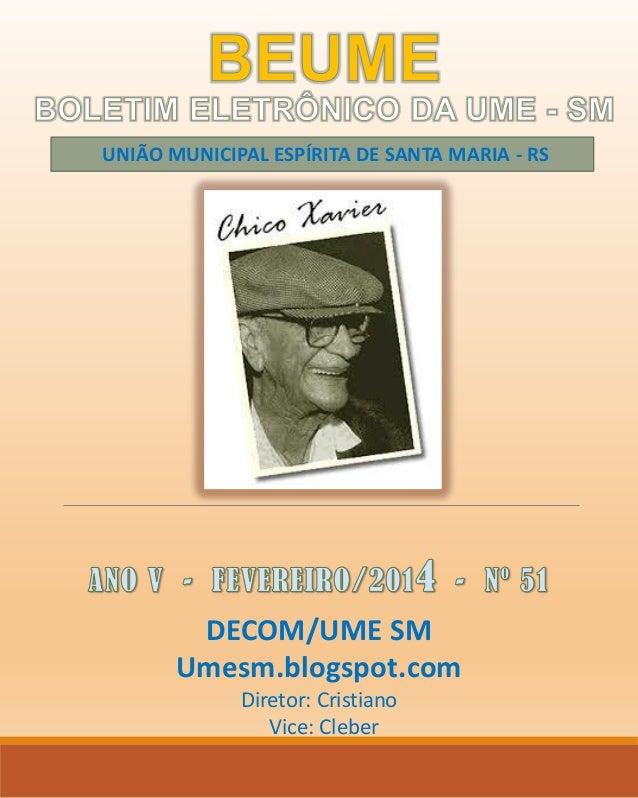 UNIÃO MUNICIPAL ESPÍRITA DE SANTA MARIA - RS  DECOM/UME SM Umesm.blogspot.com Diretor: Cristiano Vice: Cleber