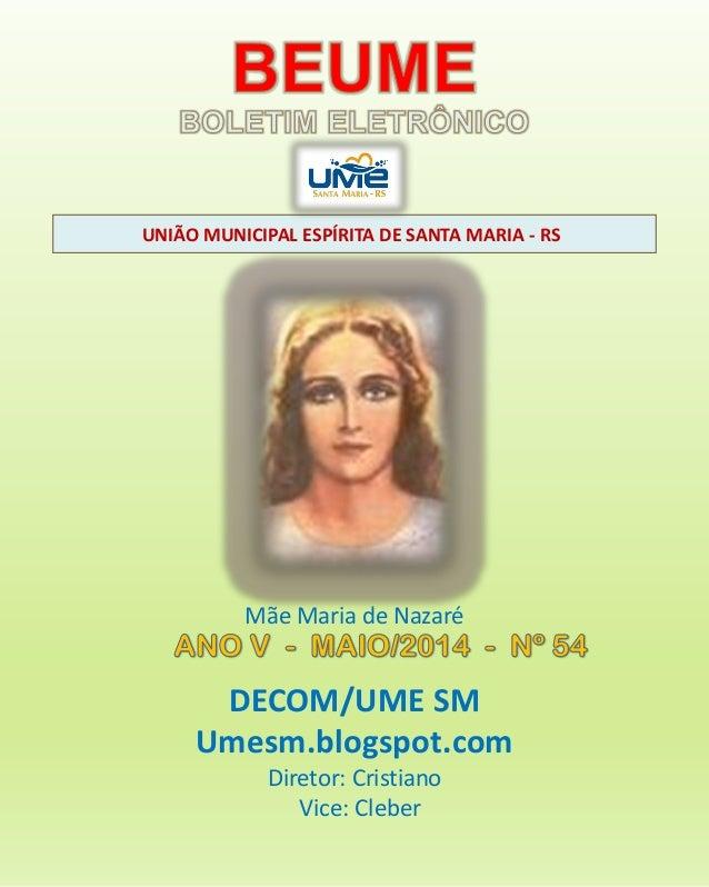 UNIÃO MUNICIPAL ESPÍRITA DE SANTA MARIA - RS DECOM/UME SM Umesm.blogspot.com Diretor: Cristiano Vice: Cleber Mãe Maria de ...