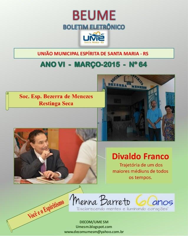 UNIÃO MUNICIPAL ESPÍRITA DE SANTA MARIA - RS DECOM/UME SM Umesm.blogspot.com www.decomumesm@yahoo.com.br