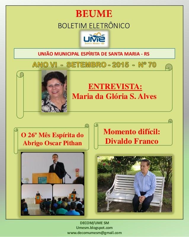BOLETIM ELETRÔNICO UNIÃO MUNICIPAL ESPÍRITA DE SANTA MARIA - RS DECOM/UME SM Umesm.blogspot.com www.decomumesm@gmail.com O...