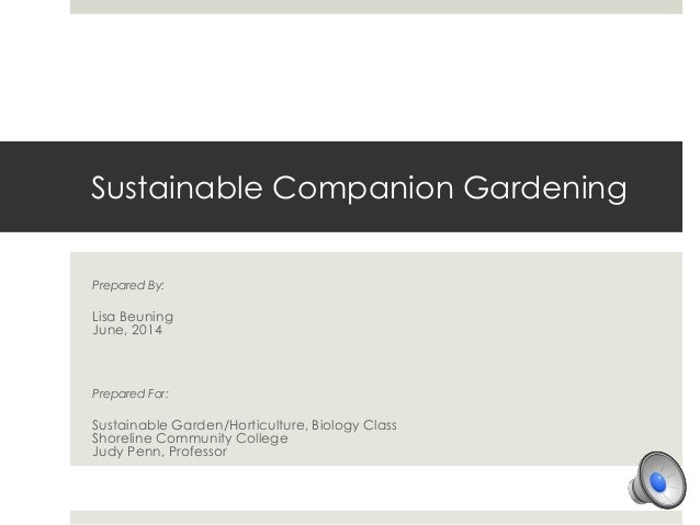 Sustainable Companion Gardening Prepared By: Lisa Beuning June, 2014 Prepared For: Sustainable Garden/Horticulture, Biolog...