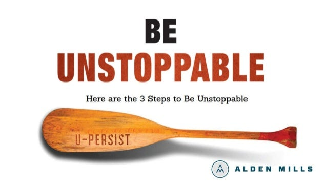 3 Steps to Be Unstoppable by Alden Mills