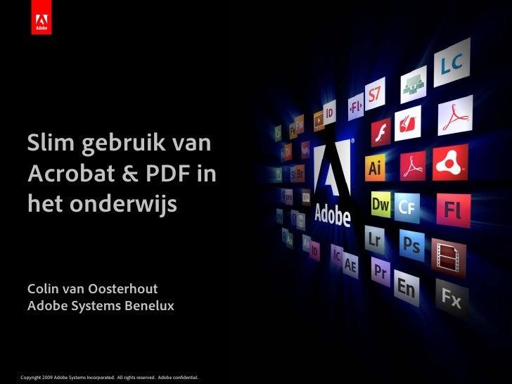 Slim gebruik van    Acrobat & PDF in    het onderwijs      Colin van Oosterhout    Adobe Systems Benelux    Copyright 2009...