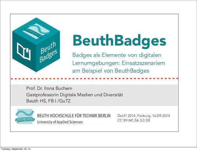 BeuthBadges  Badges als Elemente von digitalen  Lernumgebungen: Einsatzszenariem  am Beispiel von BeuthBadges  Prof. Dr. I...