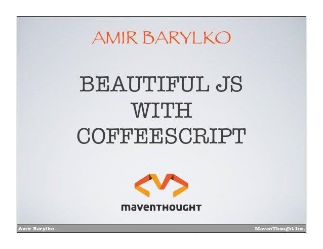 Amir Barylko MavenThought Inc.AMIR BARYLKOBEAUTIFUL JSWITHCOFFEESCRIPT