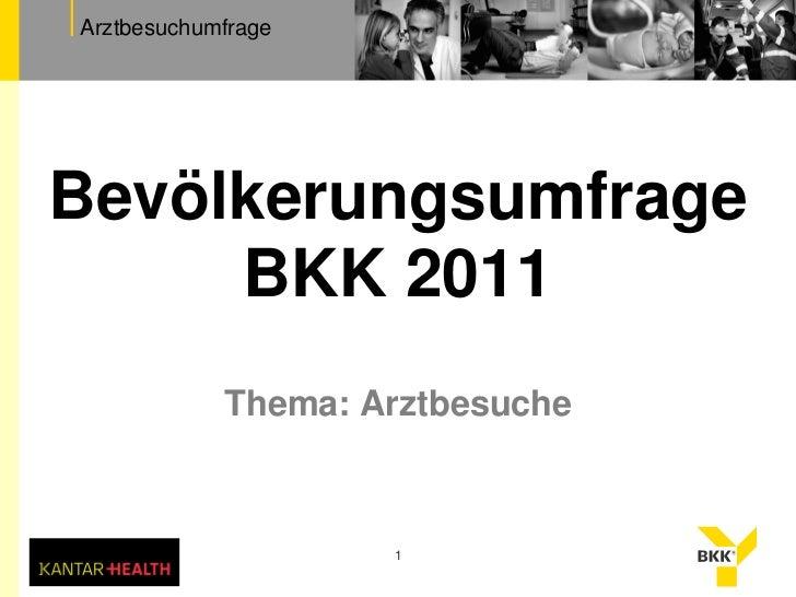 ArztbesuchumfrageBevölkerungsumfrage     BKK 2011            Thema: Arztbesuche                    1
