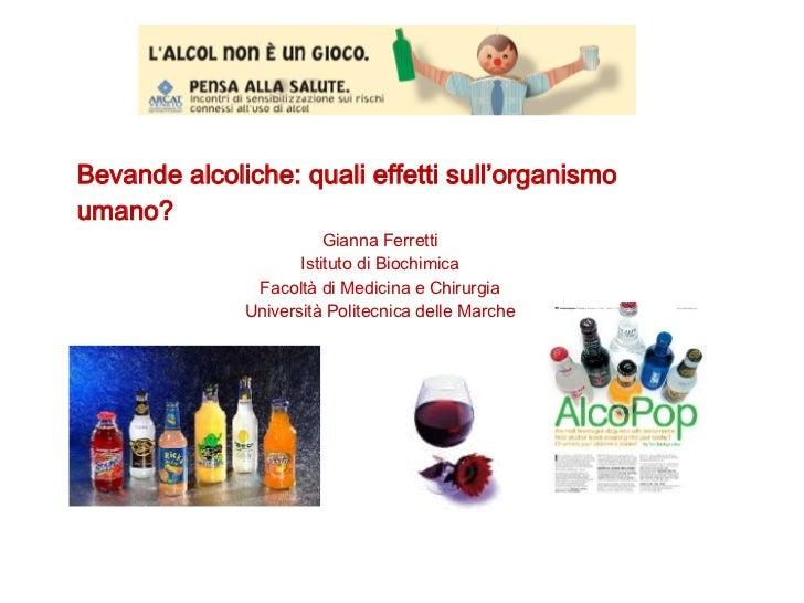 Bevande alcoliche: quali effetti sull'organismo umano?  Gianna Ferretti Istituto di Biochimica Facoltà di Medicina e Chiru...