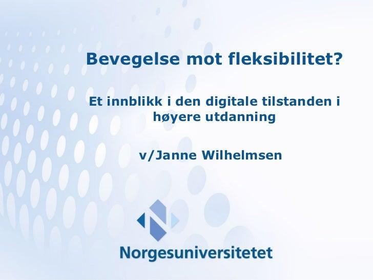 Bevegelse mot fleksibilitet? Et innblikk i den digitale tilstanden i høyere utdanning v/Janne Wilhelmsen