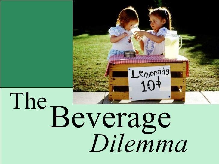 Dilemma  The  Beverage