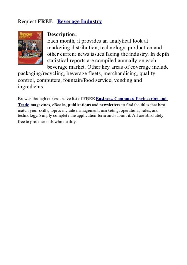 Request FREE - Beverage Industry             Description:             Each month, it provides an analytical look at       ...