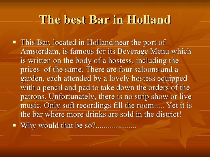 The best Bar in Holland <ul><li>This Bar, located in Holland near the port of Amsterdam, is famous for its Beverage Menu w...