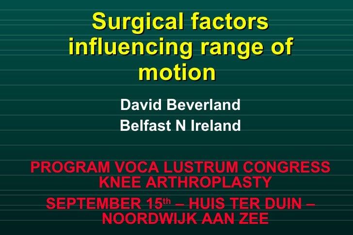 Surgical factors influencing range of motion   <ul><li>David Beverland </li></ul><ul><li>Belfast N Ireland </li></ul><ul><...