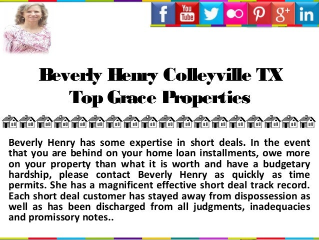 Beverly Henry Colleyville TX Top Grace Properties Beverly Henry has some expertise in short deals. In the event that you a...
