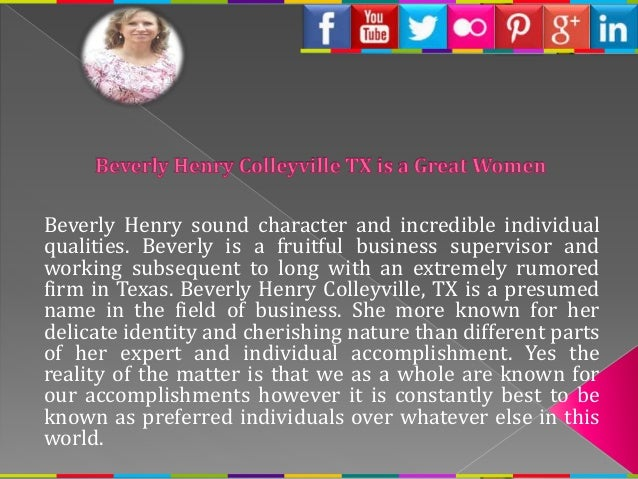Beverly Henry sound character and incredible individual qualities. Beverly is a fruitful business supervisor and working s...