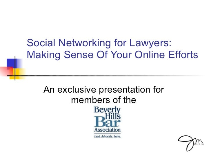 Social Networking for Lawyers: Making Sense Of Your Online Efforts An exclusive presentation for members of the