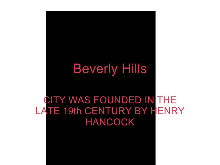 CITY WAS FOUNDED IN THE LATE 19th CENTURY BY HENRY HANCOCK Beverly Hills