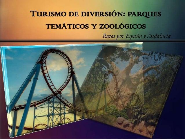 TURISMO DE DIVERSIÓN: PARQUES TEMÁTICOS Y ZOOLÓGICOS