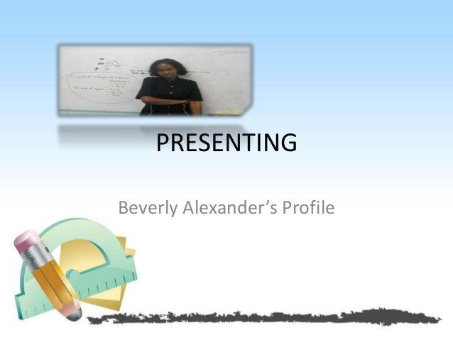 PRESENTINGBeverly Alexander's Profile