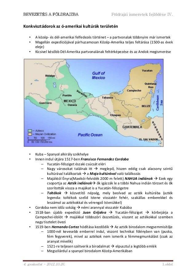 BEVEZETÉS A FÖLDRAJZBA                                Földrajzi ismeretek fejlődése IV.Konkvisztádorok az ó-amerikai kultú...