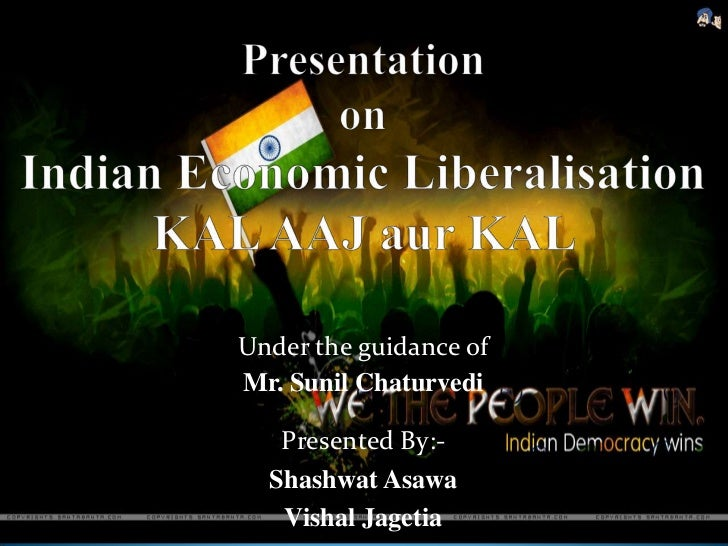 indian economic liberalisation Economic liberalization and indian economic growth: what's the evidence  ashok kotwal, bharat ramaswami, and wilima wadhwa india's growth and.