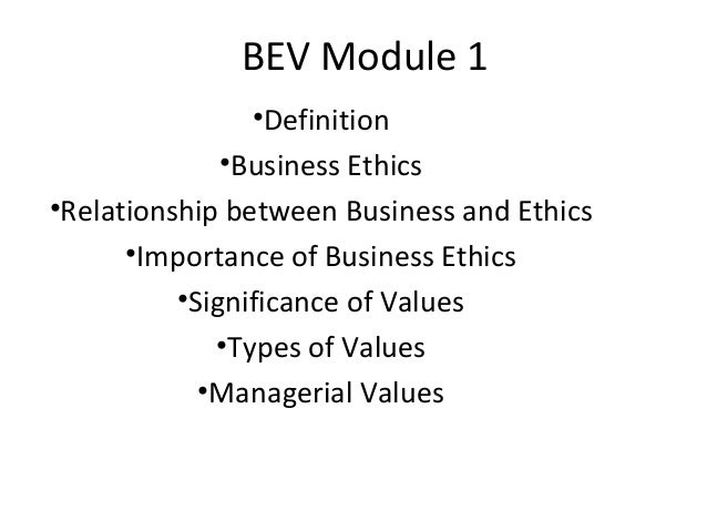 BEV Module 1                •Definition              •Business Ethics•Relationship between Business and Ethics      •Impor...