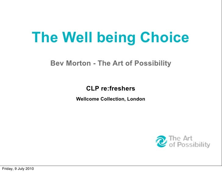 The Well being Choice                       Bev Morton - The Art of Possibility                                   CLP re:f...