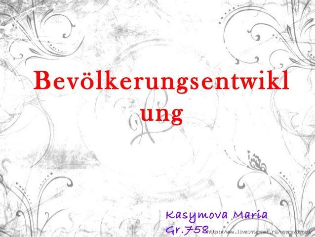 Bevölkerungsentwikl ung  Kasymova Maria Gr.758