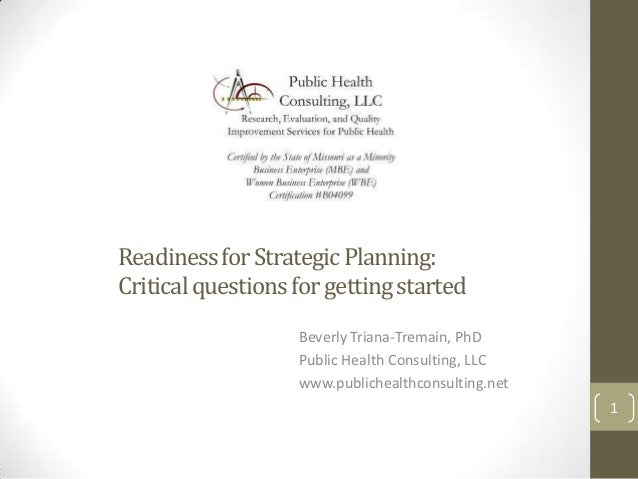 Readiness for Strategic Planning:Critical questions for getting started                   Beverly Triana-Tremain, PhD     ...