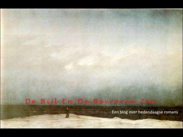 De Bijl En De Bevroren Zee<br />Een blog over hedendaagse romans<br />
