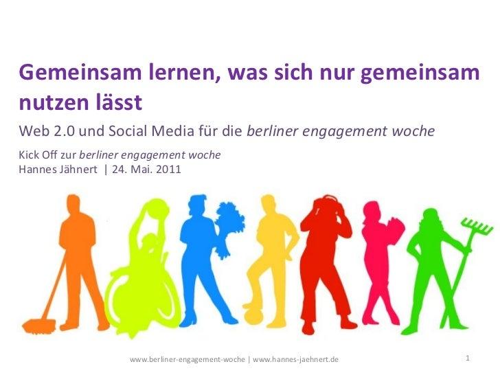 Gemeinsam lernen, was sich nur gemeinsamnutzen lässtWeb 2.0 und Social Media für die berliner engagement wocheKick Off zur...