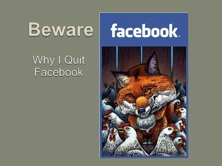Beware<br />Why I Quit Facebook<br />