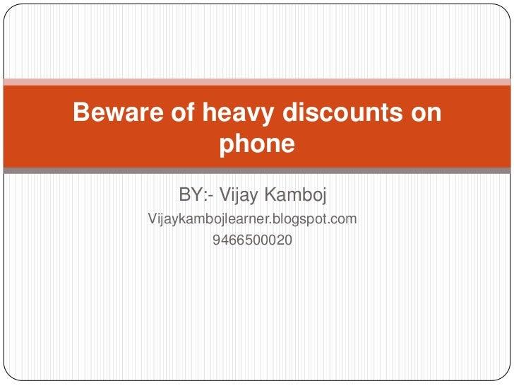 Beware of heavy discounts on           phone         BY:- Vijay Kamboj     Vijaykambojlearner.blogspot.com              94...