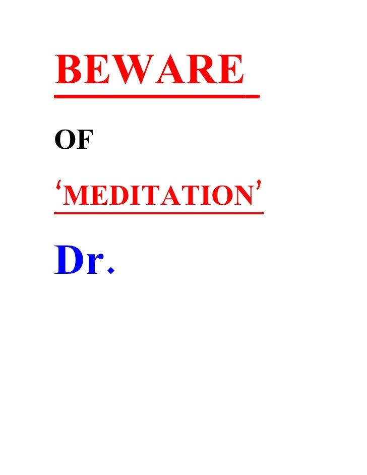 BEWARE OF 'MEDITATION'  Dr.