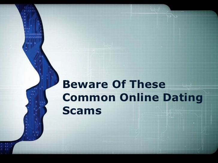 Beware Of TheseCommon Online DatingScams