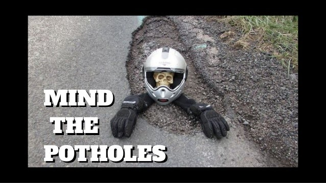MIND THE POTHOLES MIND THE POTHOLES