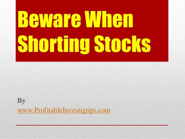 Beware When Shorting Stocks By www.ProfitableInvestigtips.com